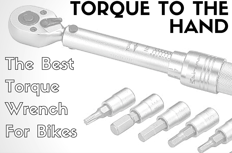 Torque To The Hand (Or What's The Best Torque Wrench For Bikes?)