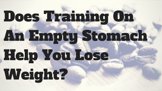 Does Training On An Empty Stomach Help You Lose Weight