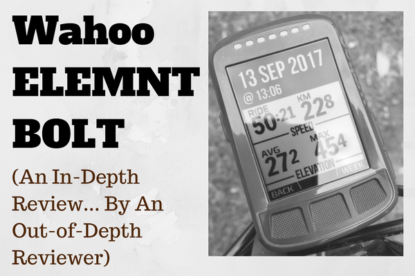 Wahoo ELEMNT BOLT: An In-Depth Review (By A Reviewer That's Out Of His Depth)