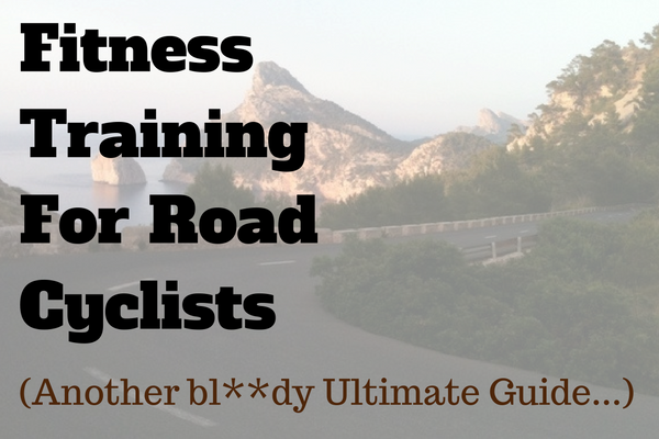 The Ultimate Guide To Fitness Training For Road Cyclists