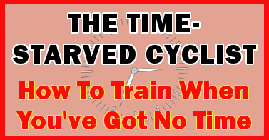 Time Starved Cyclist - How To Train When You've Got No Time